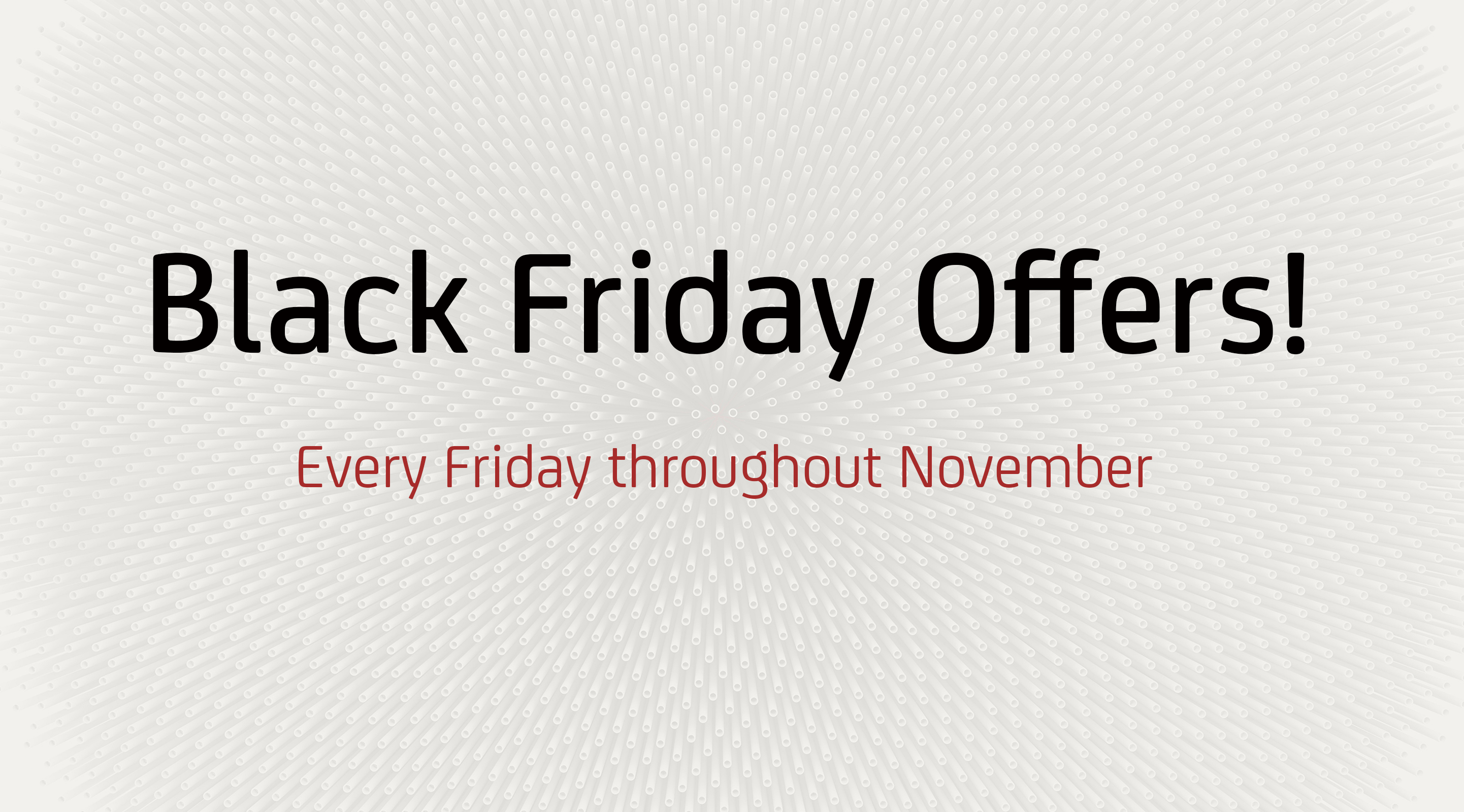 Black Friday every Friday throughout November!